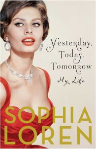 Yesterday, Today, Tomorrow: My Life: Book by Sophia Loren