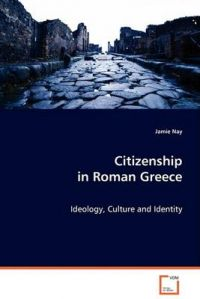 Citizenship in Roman Greece: Book by Jamie Nay