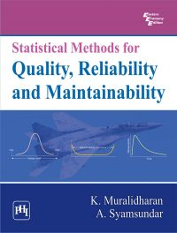 STATISTICAL METHODS FOR QUALITY, RELIABILITY AND MAINTAINABILITY: Book by MURALIDHARAN K. |SYAMSUNDAR A.