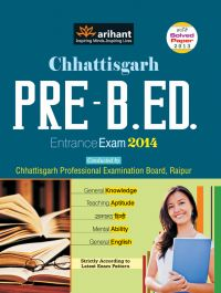 Chhattisgarh Pre. B.Ed. Entrance Exam 2014: Book by Arihant Experts