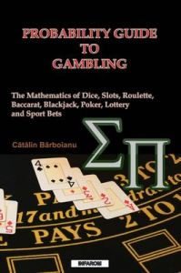 Probability Guide to Gambling: The Mathematics of Dice, Slots, Roulette, Baccarat, Blackjack, Poker, Lottery and Sport Bets: Book by Catalin Barboianu