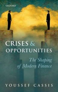 Crises and Opportunities: The Shaping of Modern Finance: Book by Youssef Cassis