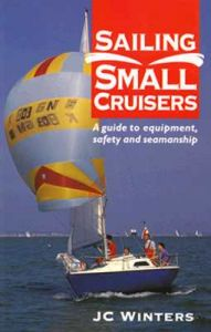 Sailing Small Cruisers: A Guide to Equipment, Safety and Seamanship: Book by J.C. Winters
