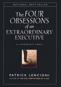 The Obsessions of an Extraordinary Executive: The Four Disciplines at the Heart of Making Any Organization World Class: Book by Patrick M. Lencioni
