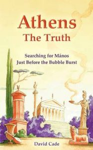 Athens - the Truth: Searching for Manos, Just Before the Bubble Burst: Book by David Cade