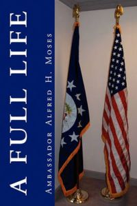 A Full Life: Book by Ambassador Alfred H. Moses