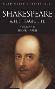The Man Shakespeare, His Tragic Life Story: Book by Frank Harris
