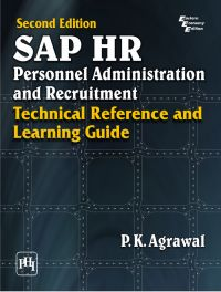 SAP HR Personnel Administration And Recruitment: Technical Reference And Learning Guide (English) 2nd Edition: Book by P. K. Agrawal