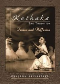 Kathak The Tradition : Fusion and Diffusion (English) 01 Edition (Hardcover): Book by Ranjana Srivastava