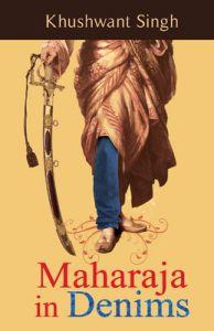 Maharaja in Denims (English) (Paperback): Book by Khushwant Singh
