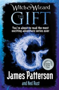 Witch & Wizard: The Gift: Book by James Patterson