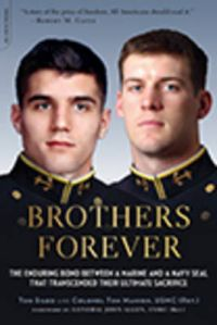 Brothers Forever: The Enduring Bond Between a Marine and a Navy Seal That Transcended Their Ultimate Sacrifice: Book by Tom Sileo