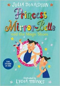 Princess Mirror-Belle And The Magic Shoes: Book by Julia Donaldson