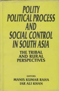 Polity, Political Process And Social Control In South Asia The Tribal And Rural Perspective (English) (Hardcover): Book by Iar Ali Khan M. K. Raha