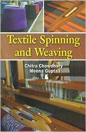 Textile Spinning and Weaving, 284pp, 2013 (English): Book by M. Gupta Ch. Chowdhary