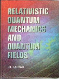Relativistic Quantum Mechanics and Quantum Fields, 2009 01 Edition (Paperback): Book by R. L. Katiyar