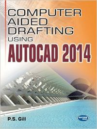 Computer Aided Drafting Using AUTOCAD 2014: Book by By P. S. Gill