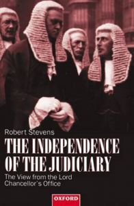The Independence of the Judiciary: The View from the Lord Chancellor's Office: Book by Robert Stevens