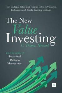The New Value Investing: How to Apply Behavioral Finance to Stock Valuation Techniques and Build a Winning Portfolio: Book by Howard C. Thomas