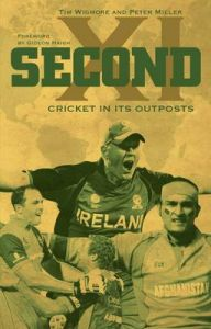 Second XI: Cricket in its Outposts: Book by Tim Wigmore