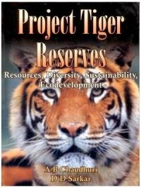 Project Tiger Reserves: Resources Diversity Sustainability Ecodevelopment: Book by A.B. Chaudhuri