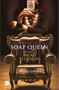 Kingdom of the Soap Queen : The Story of Balaji Telefilms (English)