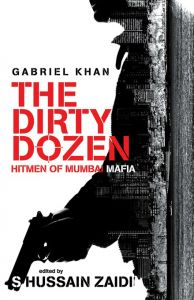 The Dirty Dozen (Hitmen Of Mumbai Mafia): Book by Gabriel Khan-Edited By Shussain Zaidi