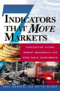 Seven Indicators That Move Markets: Forecasting Future Market Movements for Profitable Investments: Book by Paul Kasreil