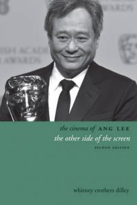 The Cinema of Ang Lee: The Other Side of the Screen: Book by Whitney Crothers Dilley