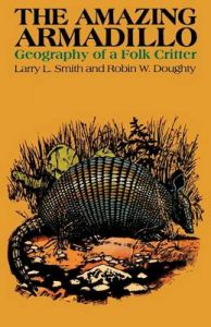 The Amazing Armadillo: Geography of a Folk Critter: Book by Larry L. Smith