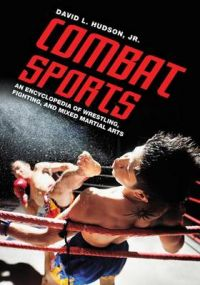 Combat Sports: An Encyclopedia of Wrestling, Fighting, and Mixed Martial Arts: Book by David L. Hudson