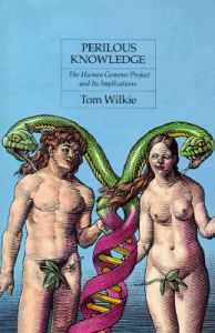 Perilous Knowledge: The Human Genome Project and Its Implications: Book by Tom Wilkie