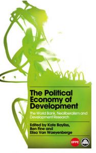The Political Economy of Development: The World Bank, Neoliberalism and Development Research: Book by Elisa Van Waeyenberge