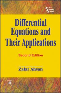 DIFFERENTIAL EQUATIONS AND THEIR APPLICATIONS: Book by Zafar Ahsan