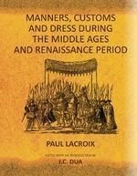 Manners Customs and Dress during the Middle Ages and Renaissance Period: Book by Paul Lacroix