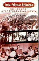 India-Pakistan Relations: The Story of A Afractured Fraternity: Book by M.P. Ajithkumar