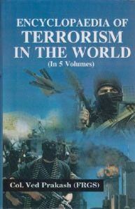 Encyclopaedia of Terrorism In The World, Vol. 5: Book by Col. Ved Prakash