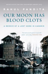 Our Moon has Blood Clots : A Memoir of a Lost Home in Kashmir (English) (Paperback): Book by Rahul Pandita