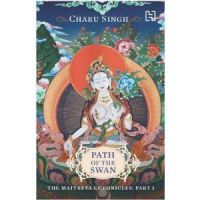 Path of the Swan: The Maitreya Chronicles, Part 1 : Book by Charu Singh