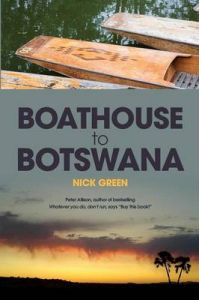 Boathouse to Botswana: Book by Nick Green