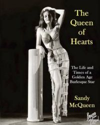 The Queen of Hearts - The Life and Times of a Golden Age Burlesque Star: Book by Sandy McQueen