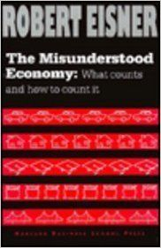 The Misunderstood Economy: What Counts and How to Count It (English) 1st Edition (Hardcover): Book by Robert Eisner