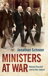 Ministers at War: Winston Churchill and His War Cabinet: Book by Jonathan Schneer