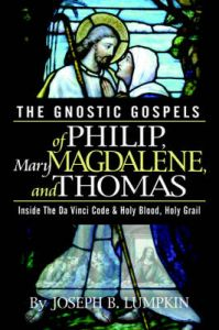 The Gnostic Gospels of Philip, Mary Magdalene, and Thomas: Inside the Da Vinci Code and Holy Blood, Holy Grail: Book by Joseph, B. Lumpkin