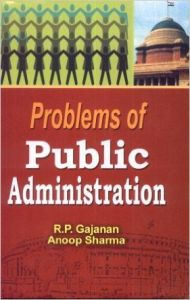 Problems of Public Administration, 272 pp, 2011 (English): Book by A. Sharma R. P. Gajanan