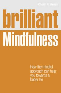 Brilliant Mindfulness: How the Mindful Approach Can Help You Towards a Better Life: Book by Cheryl A. Rezek
