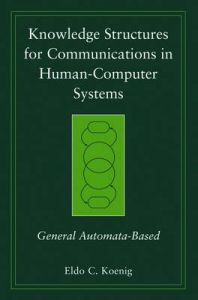 Knowledge Structures for Communications in Human-Computer Systems: General Automata-based: Book by Eldo Clyde Koenig