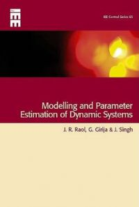 Modelling and Parameter Estimation of Dynamic Systems: Book by J. R. Dr. Raol