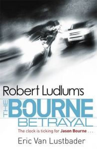 Robert Ludlum's The Bourne Betrayal: Book by Eric Van Lustbader