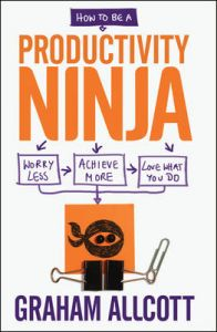 How to be a Productivity Ninja: Worry Less, Achieve More and Love What You Do (English): Book by Graham Allcott